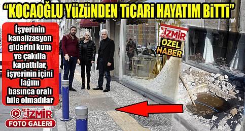 """""""KOCAOĞLU YÜZÜNDEN TİCARİ HAYATIM BİTTİ"""""""