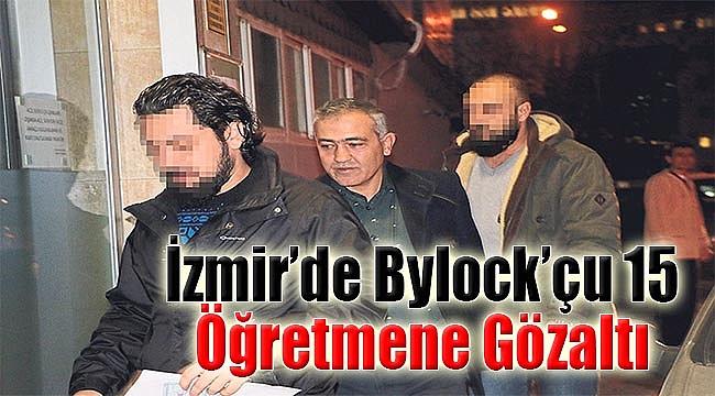 İzmir'de Bylock'çu 15 öğretmene gözaltı