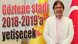 Göztepe stadı 2018-2019 sezonuna yetişecek!