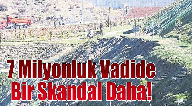 7 milyonluk vadide bir skandal daha