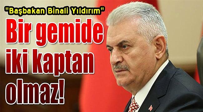 """Başbakan Binali Yıldırım: """"Bir gemide iki tane kaptan olmaz"""""""