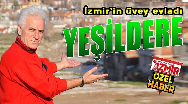 """İzmir'in üvey evladı: """"Yeşildere"""""""