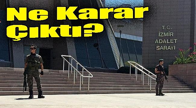İzmir'deki 'kaos operasyonunda' ne karar çıktı?