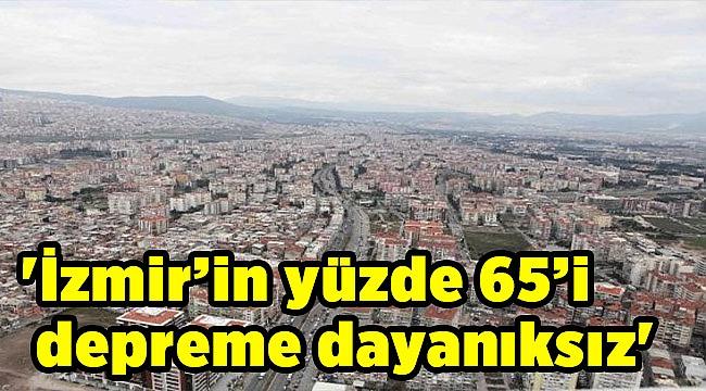 'İzmir'in yüzde 65'i depreme dayanıksız'