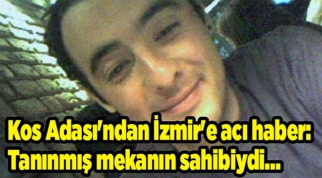 Kos Adası'ndan İzmir'e acı haber: Tanınmış mekanın sahibiydi...