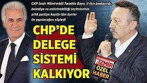 CHP'DE DELEGE SİSTEMİ KALKIYOR