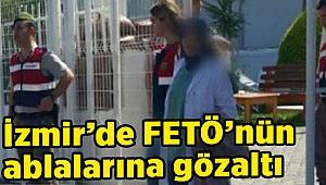 İzmir'de FETÖ'nün ablalarına gözaltı