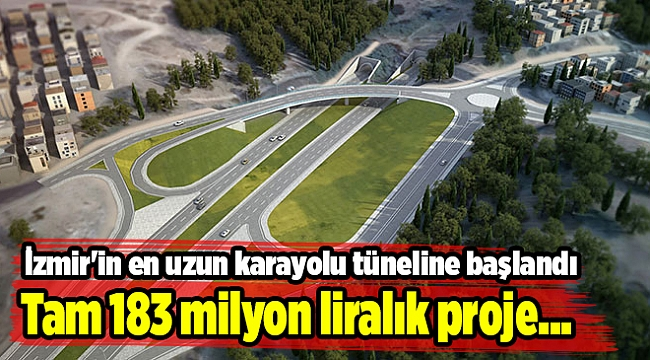 İzmir'in en uzun karayolu tüneline başlandı