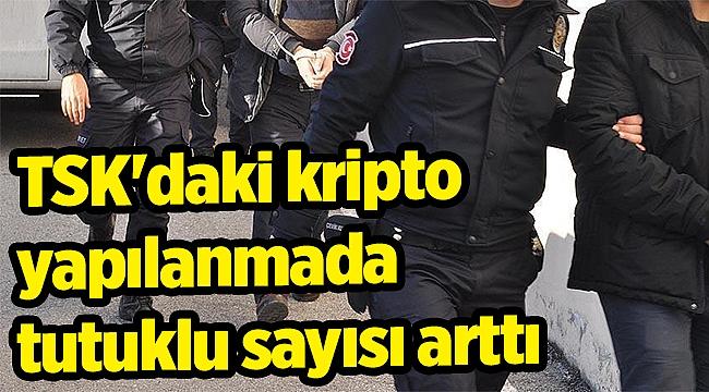 TSK'daki kripto yapılanmada tutuklu sayısı arttı