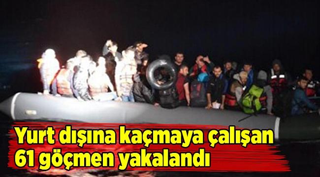 Yurt dışına kaçmaya çalışan 61 göçmen yakalandı