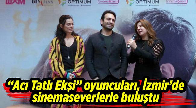 """""""Acı Tatlı Ekşi"""" oyuncuları, İzmir'de sinemaseverlerle buluştu"""