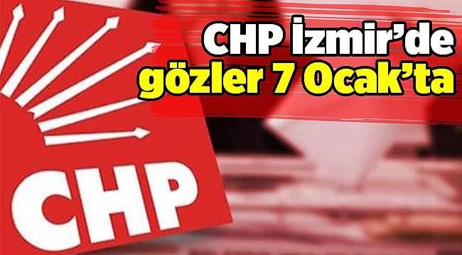 CHP İzmir'de gözler 7 Ocak'ta