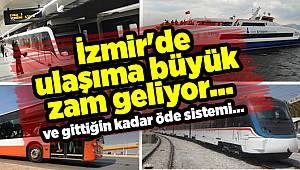 İzmir'de ulaşıma büyük zam geliyor ve gittiğin kadar öde sistemi...