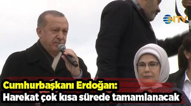 Cumhurbaşkanı Erdoğan: Harekat çok kısa sürede tamamlanacak