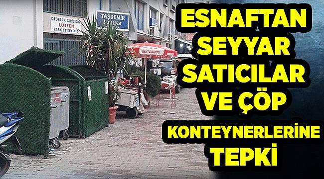 ESNAFTAN SEYYAR SATICILAR VE ÇÖP KONTEYNERLERİNE TEPKİ