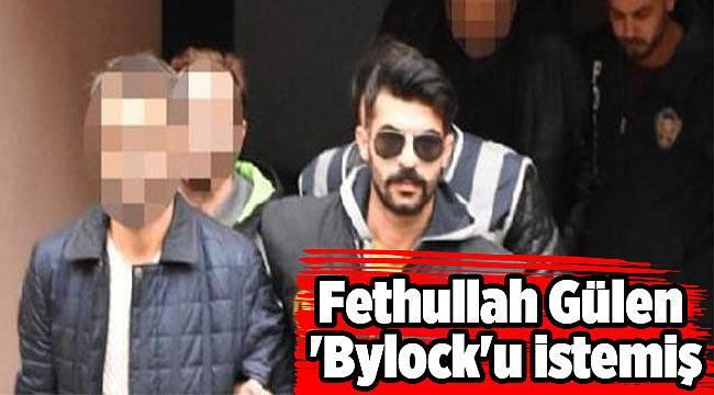 Fethullah Gülen 'Bylock'u istemiş
