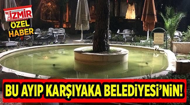 BU AYIP KARŞIYAKA BELEDİYESİ'NİN!