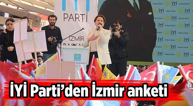 İYİ Parti'den İzmir anketi