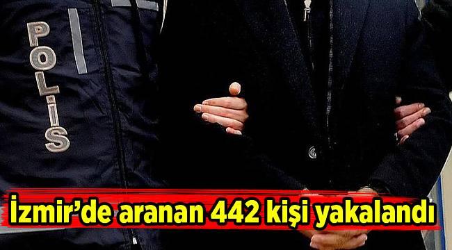 İzmir'de aranan 442 kişi yakalandı
