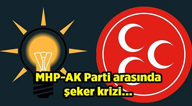 MHP-AKP arasında şeker krizi…