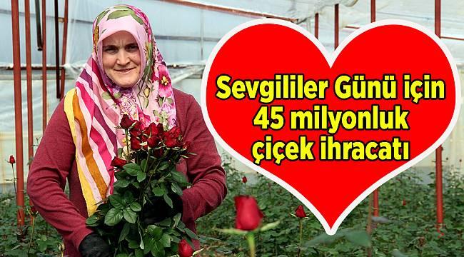 Sevgililer Günü için 45 milyonluk çiçek ihracatı