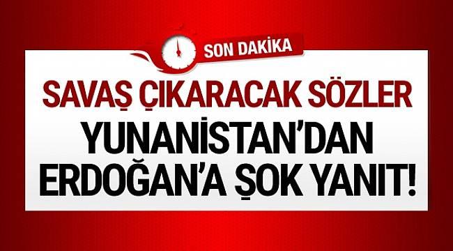 Yunanistan'dan Erdoğan'ın sözlerine şok yanıt!