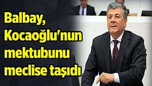 Balbay, Kocaoğlu'nun mektubunu meclise taşıdı