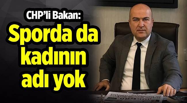 CHP'li Bakan: Sporda da kadının adı yok