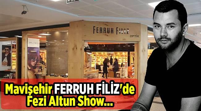 Mavişehir FERRUH FİLİZ'de Fezi Altun Show...