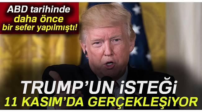 Trump'ın isteği 11 Kasım'da gerçekleşiyor