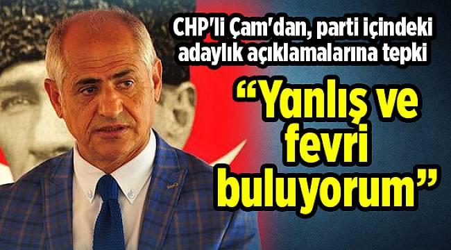 CHP'li Çam'dan, parti içindeki adaylık açıklamalarına tepki