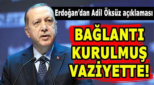 Cumhurbaşkanı Erdoğan: 'Adil Öksüz'le ilgili iz sürüyoruz'