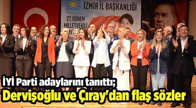 İYİ Parti adaylarını tanıttı; Dervişoğlu ve Çıray'dan flaş sözler