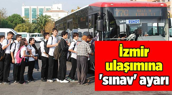 İzmir ulaşımına 'sınav' ayarı