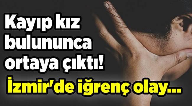 Kayıp kız bulununca ortaya çıktı! İzmir'de iğrenç olay...