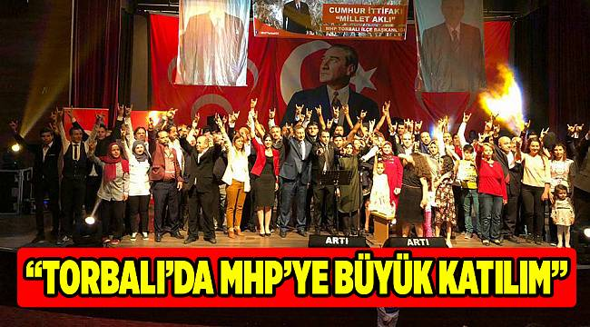 """""""TORBALI'DA MHP'YE BÜYÜK KATILIM"""""""