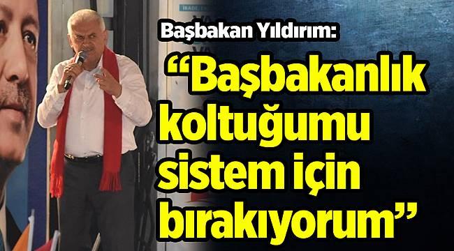 """Başbakan Yıldırım: """"Başbakanlık koltuğumu sistem için bırakıyorum"""""""