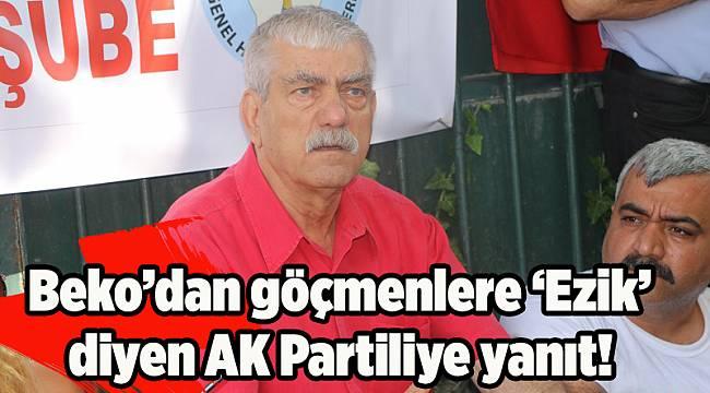 Beko'dan göçmenlere 'Ezik' diyen AK Partili'ye yanıt