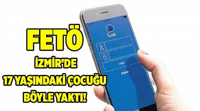 FETÖ, İzmir'de 17 yaşındaki çocuğu böyle yaktı!