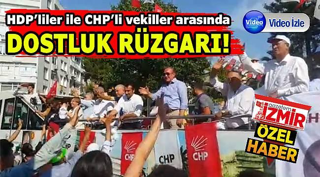 İZMİR'DE CHP'LİLER İLE HDP'LİLER ARASINDA DOSTLUK RÜZGARI