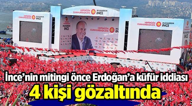 Miting öncesi Erdoğan'a küfreden 4 kişiye gözaltı