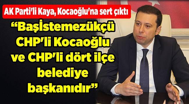 AK Parti'li Kaya, Kocaoğlu'na sert çıktı
