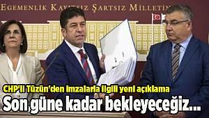 CHP'li Tüzün'den imzalarla ilgili yeni açıklama