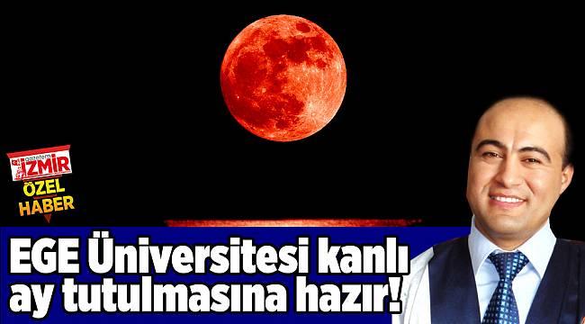 EGE Üniversitesi kanlı ay tutulmasına hazır!