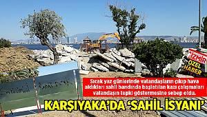 KARŞIYAKA'DA 'SAHİL İSYANI'