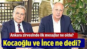 Ankara zirvesinde ilk mesajlar ne oldu? Kocaoğlu ve İnce ne dedi?
