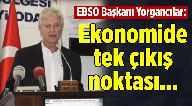EBSO Başkanı Yorgancılar: Ekonomide tek çıkış noktası...