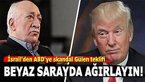 İsrail'den ABD'ye skandal Gülen teklifi