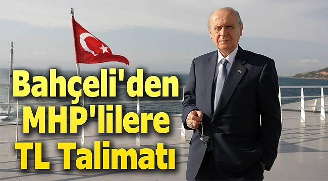 MHP Lideri Bahçeli'den MHP'lilere TL talimatı