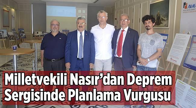 Milletvekili Nasır'dan Deprem Sergisinde Planlama Vurgusu